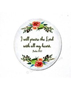 I will praise the Lord with all my heart - Fridge Magnet