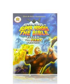 ELIJAH The FIERY PROPHET - Adventures of Super Heroes of the Bible